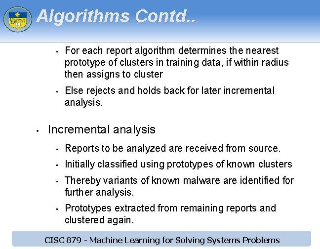 Algorithms Contd. . • • • For each report algorithm determines the nearest prototype
