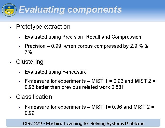 Evaluating components • Prototype extraction • • • Precision – 0. 99 when corpus
