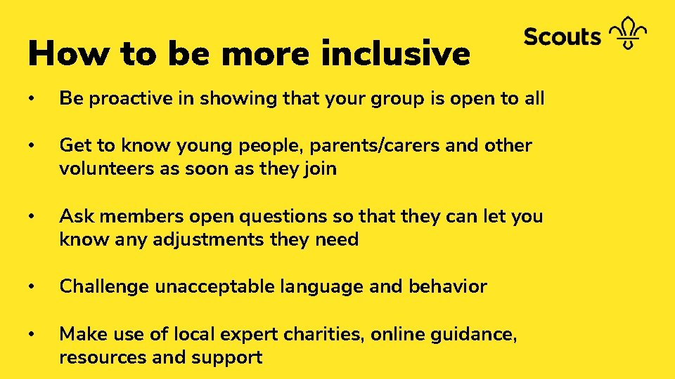 How to be more inclusive • Be proactive in showing that your group is