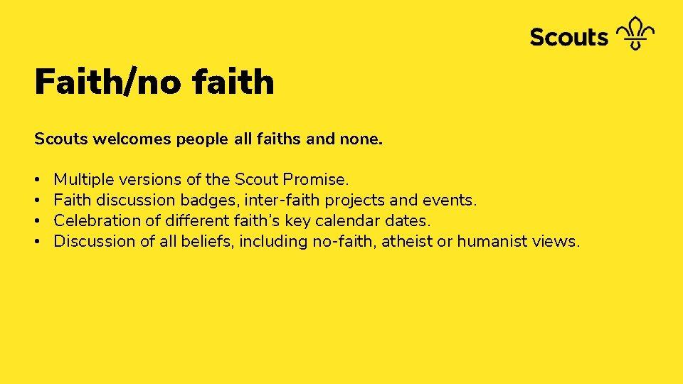 Faith/no faith Scouts welcomes people all faiths and none. • • Multiple versions of