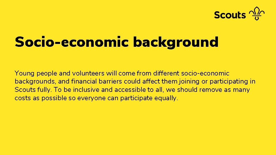 Socio-economic background Young people and volunteers will come from different socio-economic backgrounds, and financial