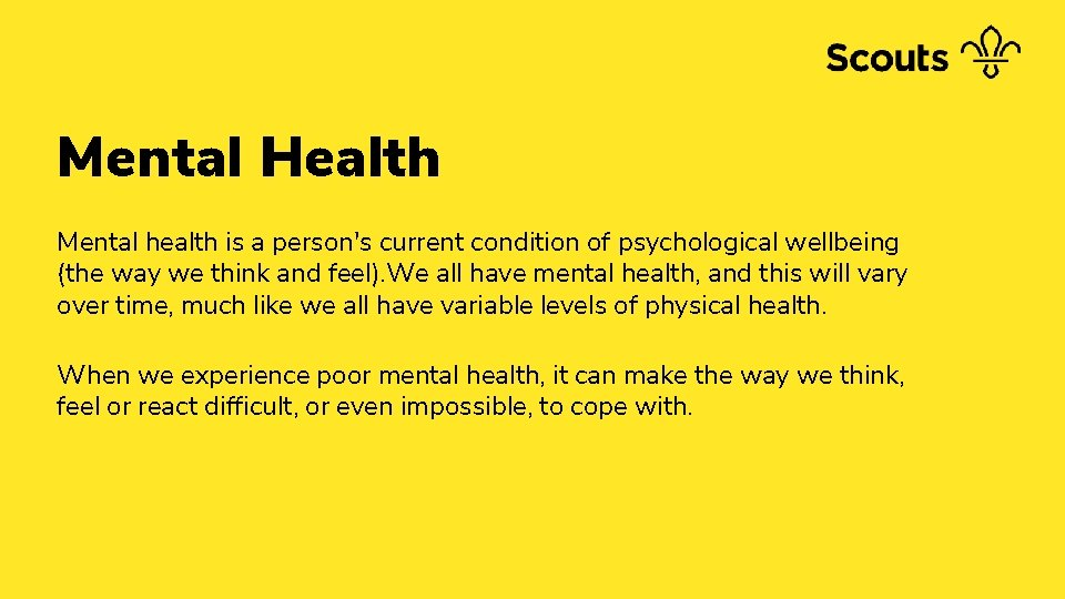Mental Health Mental health is a person's current condition of psychological wellbeing (the way