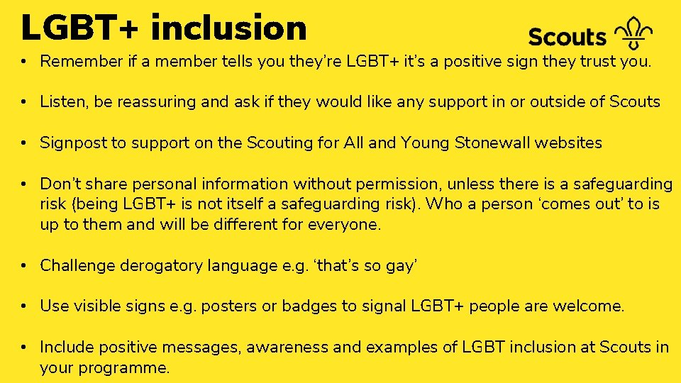 LGBT+ inclusion • Remember if a member tells you they're LGBT+ it's a positive
