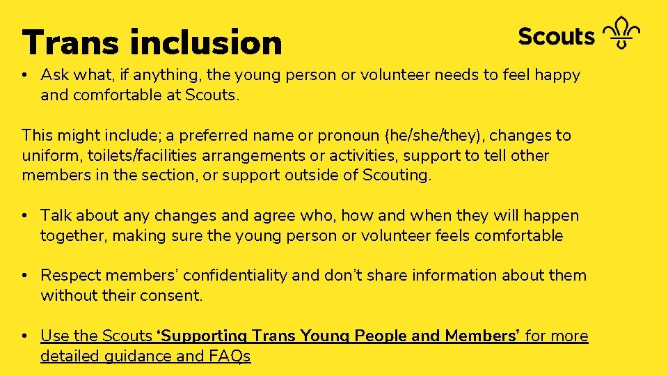 Trans inclusion • Ask what, if anything, the young person or volunteer needs to