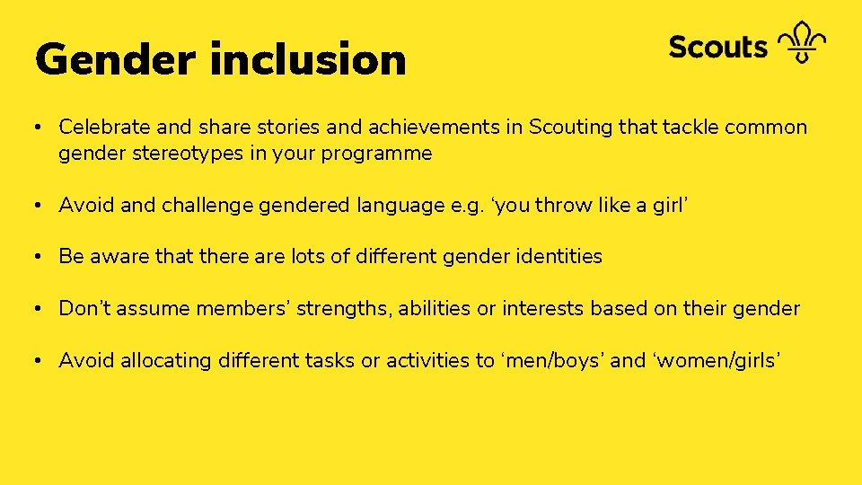 Gender inclusion • Celebrate and share stories and achievements in Scouting that tackle common