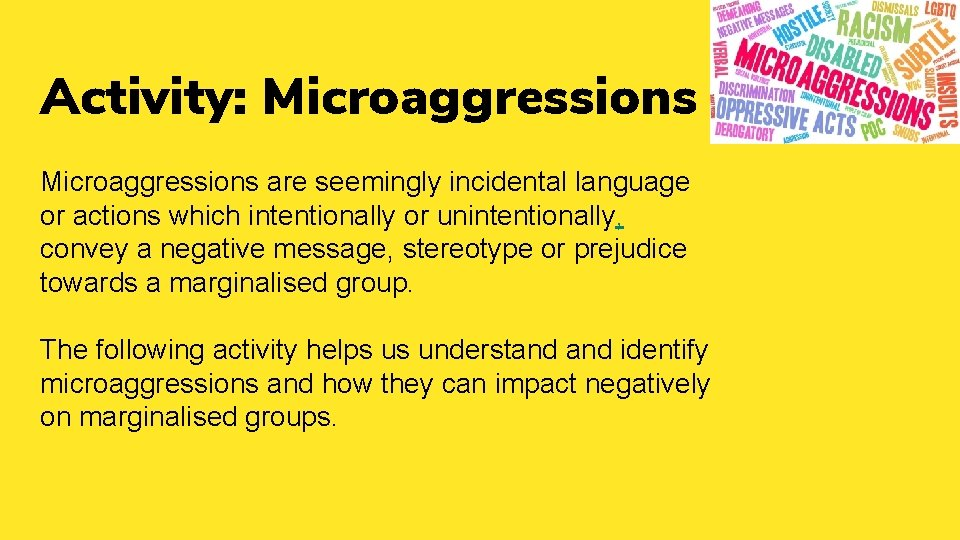 Activity: Microaggressions are seemingly incidental language or actions which intentionally or unintentionally, convey a