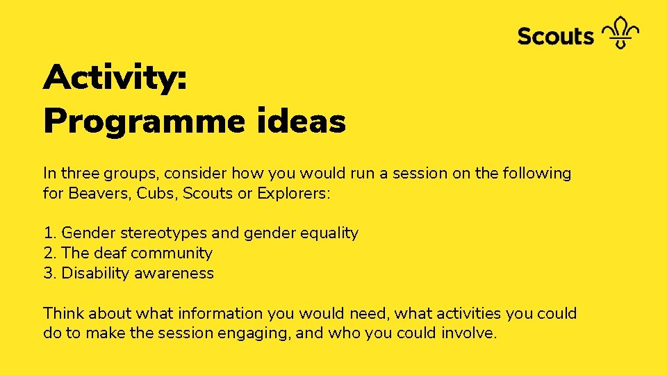 Activity: Programme ideas In three groups, consider how you would run a session on