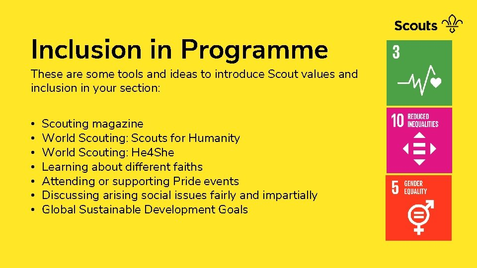 Inclusion in Programme These are some tools and ideas to introduce Scout values and