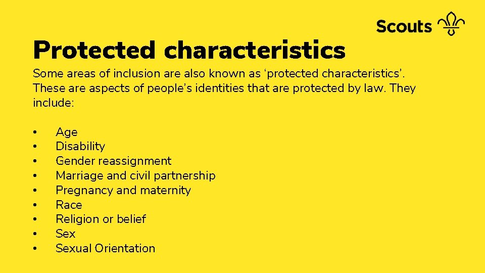 Protected characteristics Some areas of inclusion are also known as 'protected characteristics'. These are