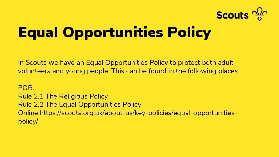 Equal Opportunities Policy In Scouts we have an Equal Opportunities Policy to protect both