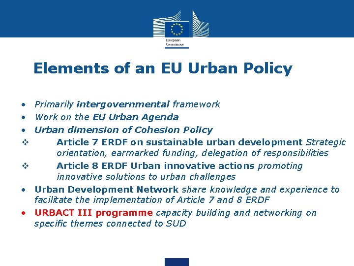Elements of an EU Urban Policy • Primarily intergovernmental framework • Work on the