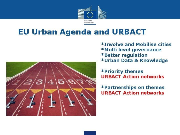 EU Urban Agenda and URBACT *Involve and Mobilise cities *Multi level governance *Better regulation