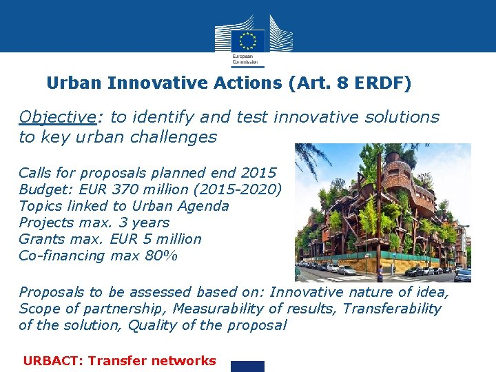 Urban Innovative Actions (Art. 8 ERDF) Objective: to identify and test innovative solutions to
