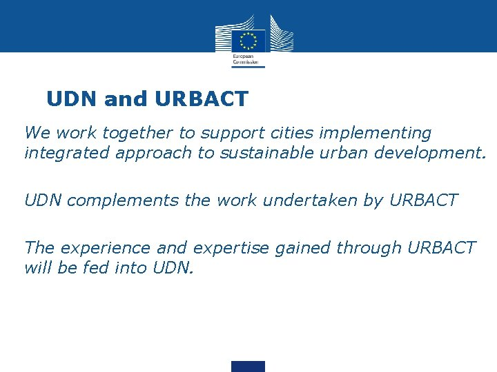 UDN and URBACT • We work together to support cities implementing integrated approach to
