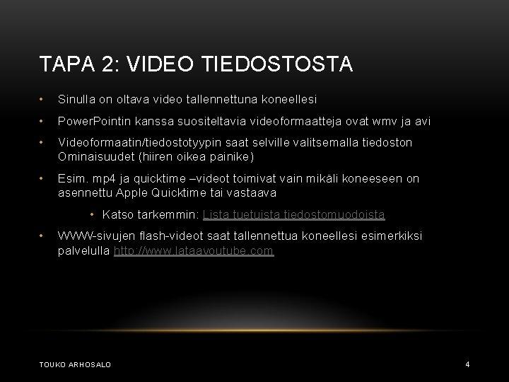 TAPA 2: VIDEO TIEDOSTOSTA • Sinulla on oltava video tallennettuna koneellesi • Power. Pointin