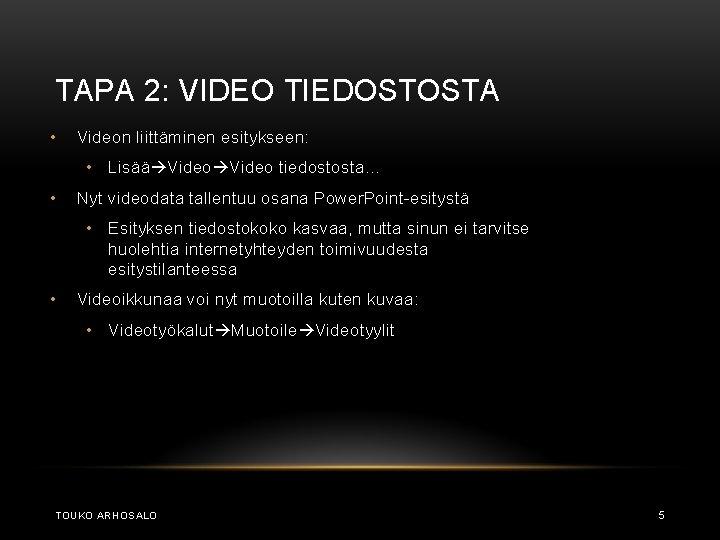 TAPA 2: VIDEO TIEDOSTOSTA • Videon liittäminen esitykseen: • Lisää Video tiedostosta… • Nyt