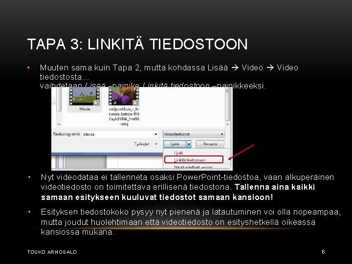 TAPA 3: LINKITÄ TIEDOSTOON • Muuten sama kuin Tapa 2, mutta kohdassa Lisää Video