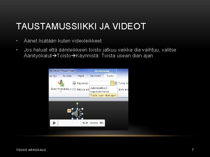TAUSTAMUSSIIKKI JA VIDEOT • Äänet lisätään kuten videoleikkeet • Jos haluat että äänileikkeen toisto
