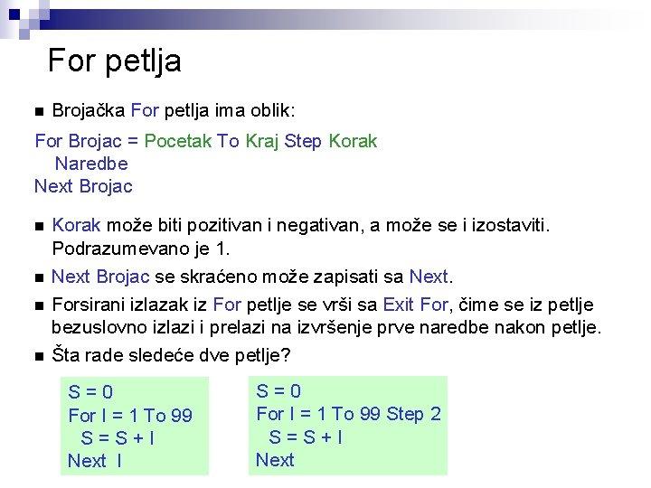 For petlja n Brojačka For petlja ima oblik: For Brojac = Pocetak To Kraj