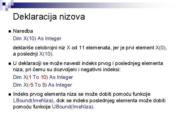Deklaracija nizova n Naredba Dim X(10) As Integer deklariše celobrojni niz X od 11