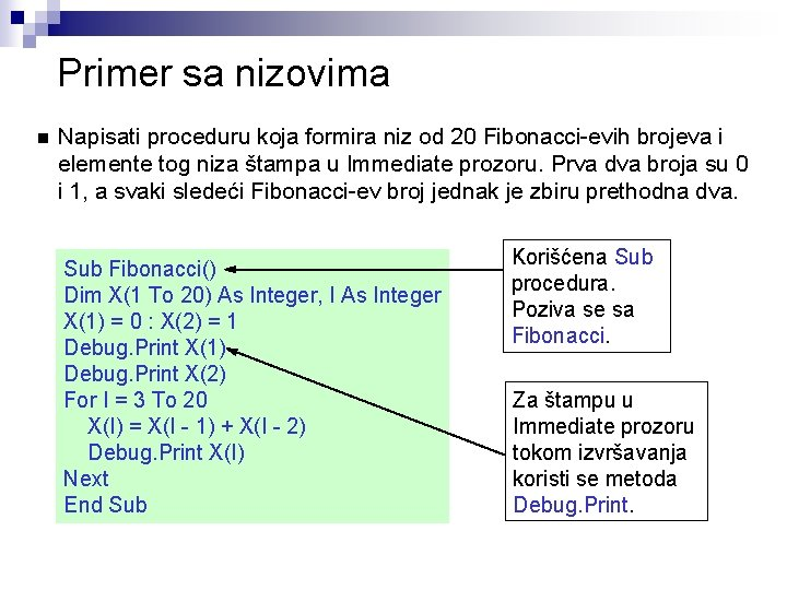 Primer sa nizovima n Napisati proceduru koja formira niz od 20 Fibonacci-evih brojeva i