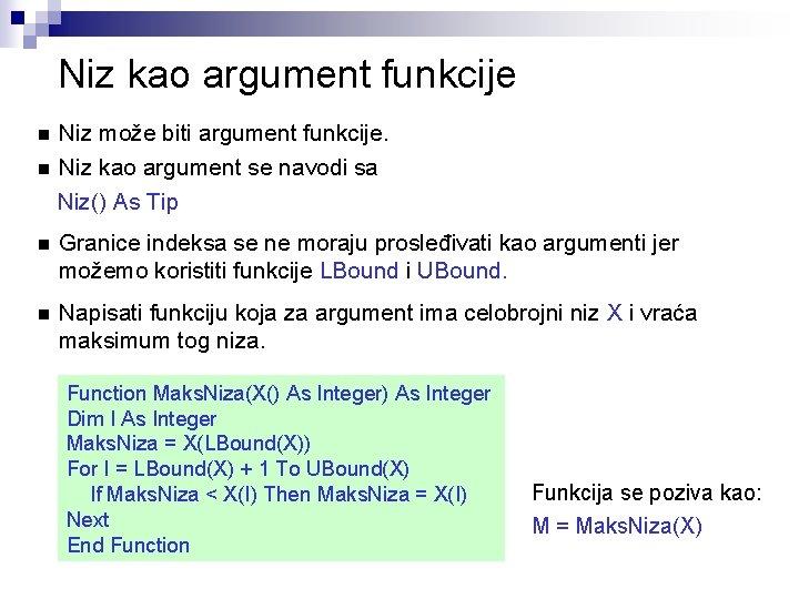 Niz kao argument funkcije Niz može biti argument funkcije. n Niz kao argument se