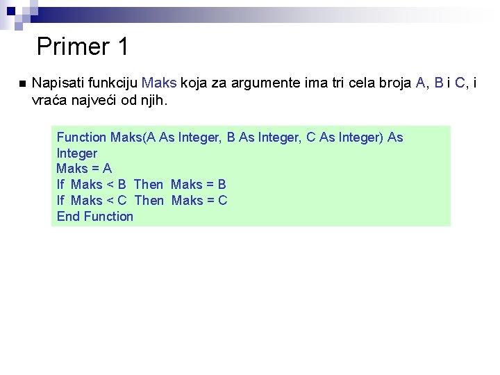 Primer 1 n Napisati funkciju Maks koja za argumente ima tri cela broja A,