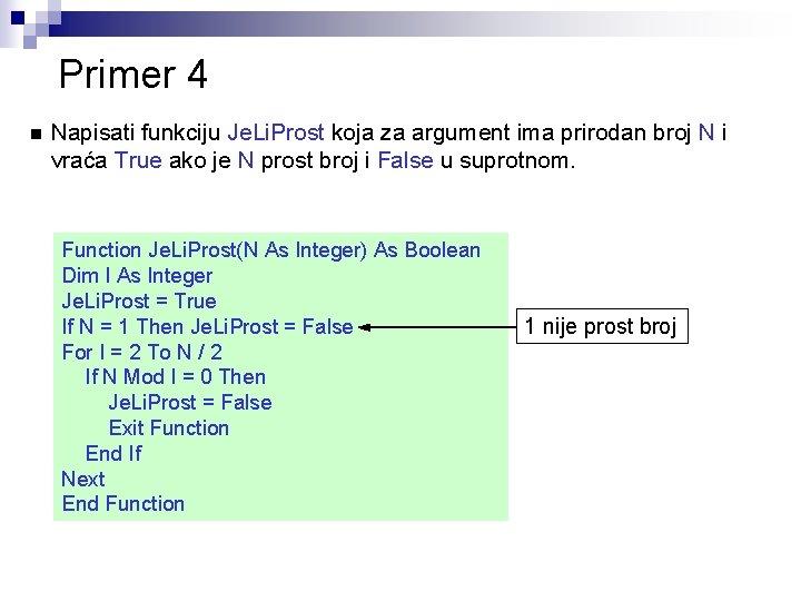 Primer 4 n Napisati funkciju Je. Li. Prost koja za argument ima prirodan broj