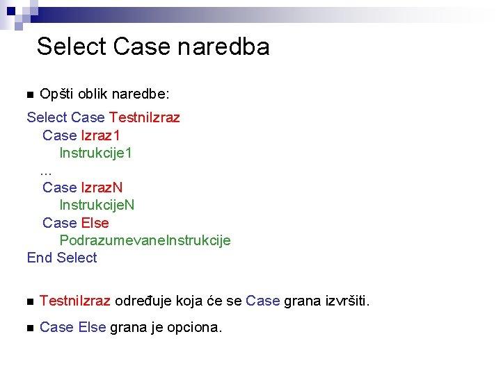 Select Case naredba n Opšti oblik naredbe: Select Case Testni. Izraz Case Izraz 1