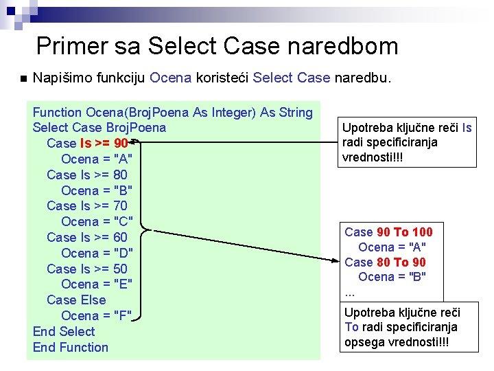 Primer sa Select Case naredbom n Napišimo funkciju Ocena koristeći Select Case naredbu. Function
