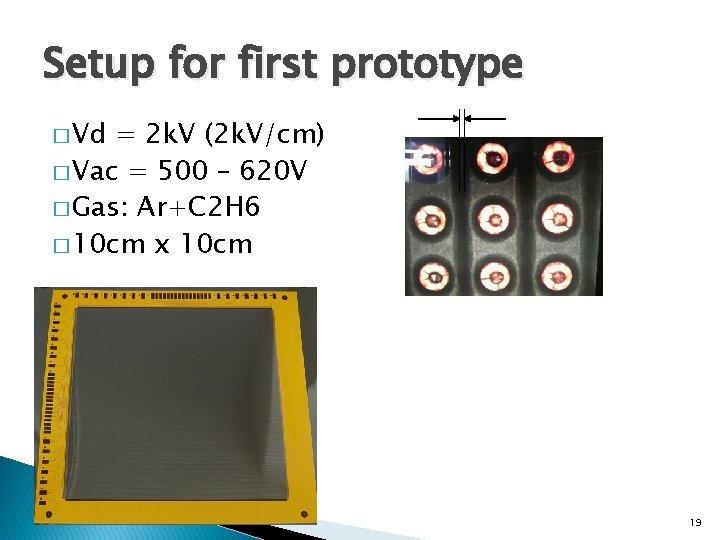 Setup for first prototype � Vd = 2 k. V (2 k. V/cm) �