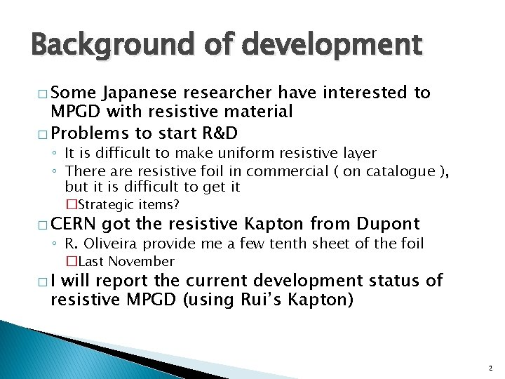 Background of development � Some Japanese researcher have interested to MPGD with resistive material