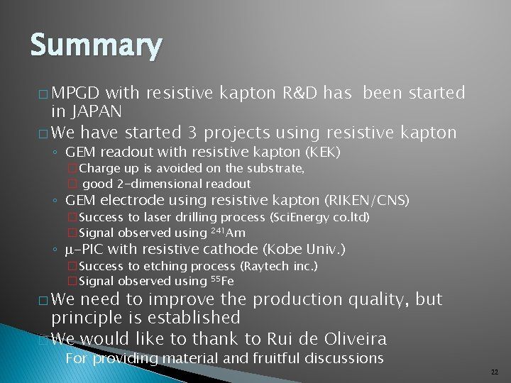 Summary � MPGD with resistive kapton R&D has been started in JAPAN � We