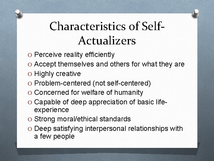 Characteristics of Self. Actualizers O Perceive reality efficiently O Accept themselves and others for