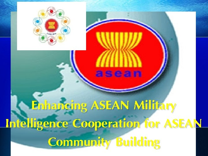 Enhancing ASEAN Military Intelligence Cooperation for ASEAN Community Building