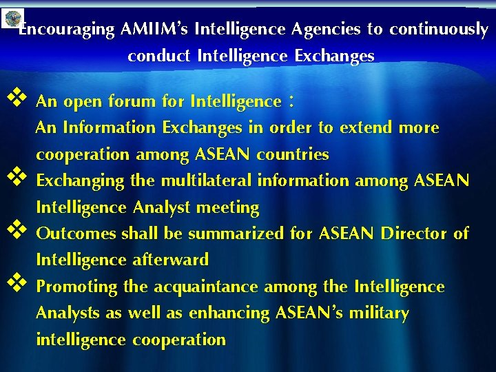 Encouraging AMIIM's Intelligence Agencies to continuously conduct Intelligence Exchanges v An open forum for