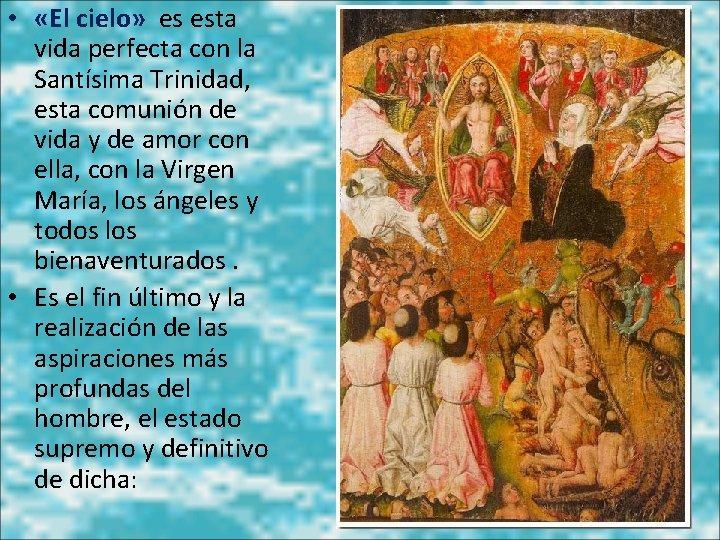 • «El cielo» es esta vida perfecta con la Santísima Trinidad, esta comunión