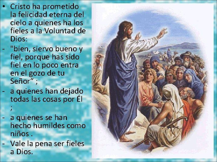 • Cristo ha prometido la felicidad eterna del cielo a quienes ha los