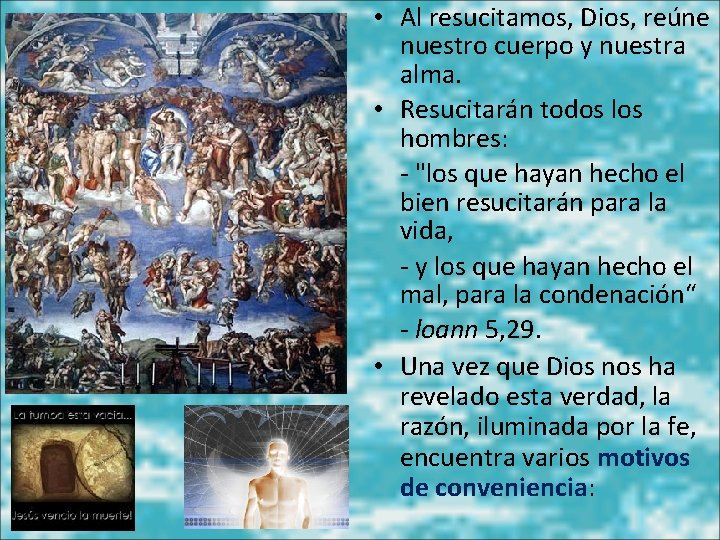 • Al resucitamos, Dios, reúne nuestro cuerpo y nuestra alma. • Resucitarán todos
