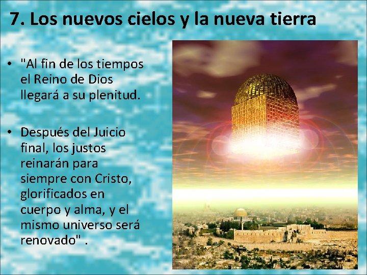 """7. Los nuevos cielos y la nueva tierra • """"Al fin de los tiempos"""