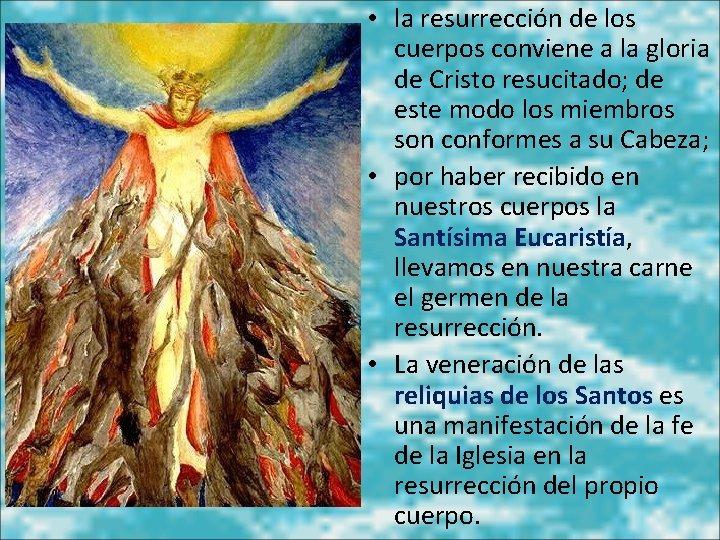 • la resurrección de los cuerpos conviene a la gloria de Cristo resucitado;