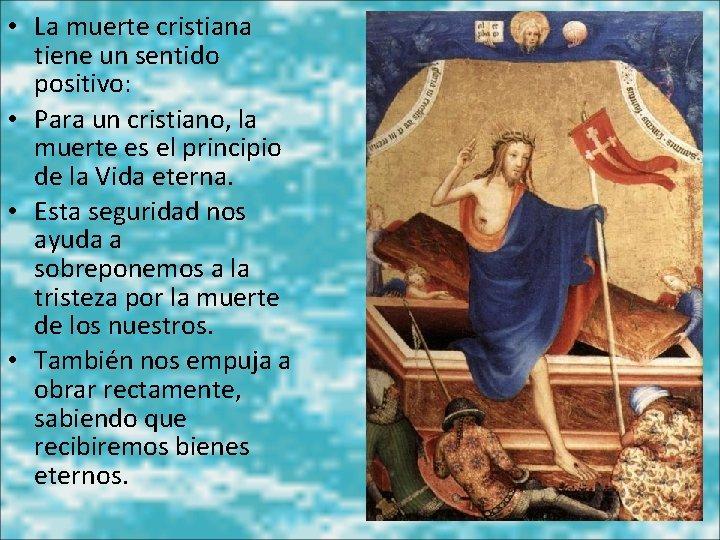 • La muerte cristiana tiene un sentido positivo: • Para un cristiano, la