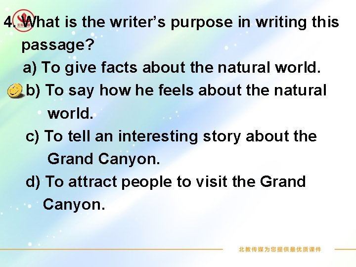 4. What is the writer's purpose in writing this passage? a) To give facts