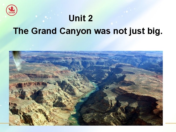 Unit 2 The Grand Canyon was not just big.