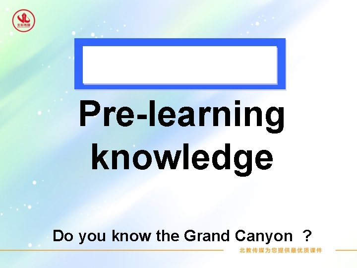 Pre-learning knowledge Do you know the Grand Canyon ?