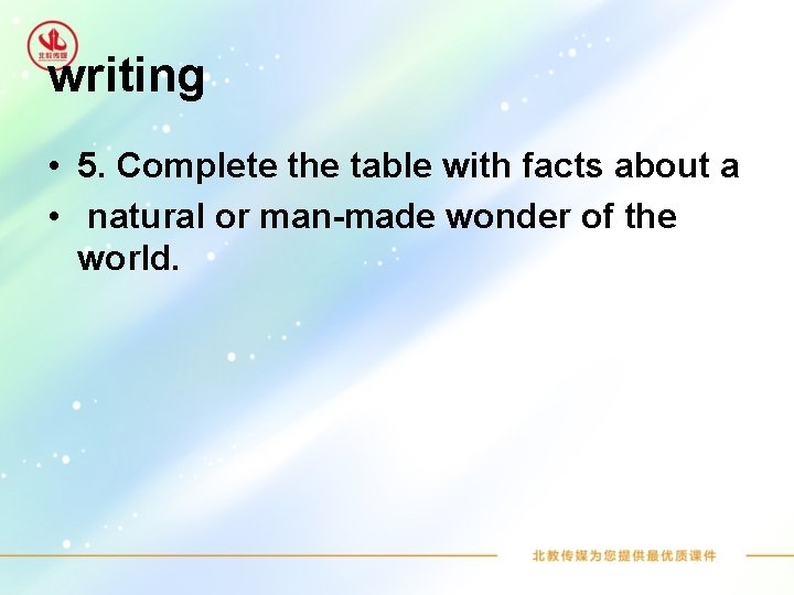 writing • 5. Complete the table with facts about a • natural or man-made