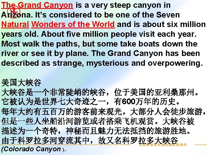 The Grand Canyon is a very steep canyon in Arizona. It's considered to be