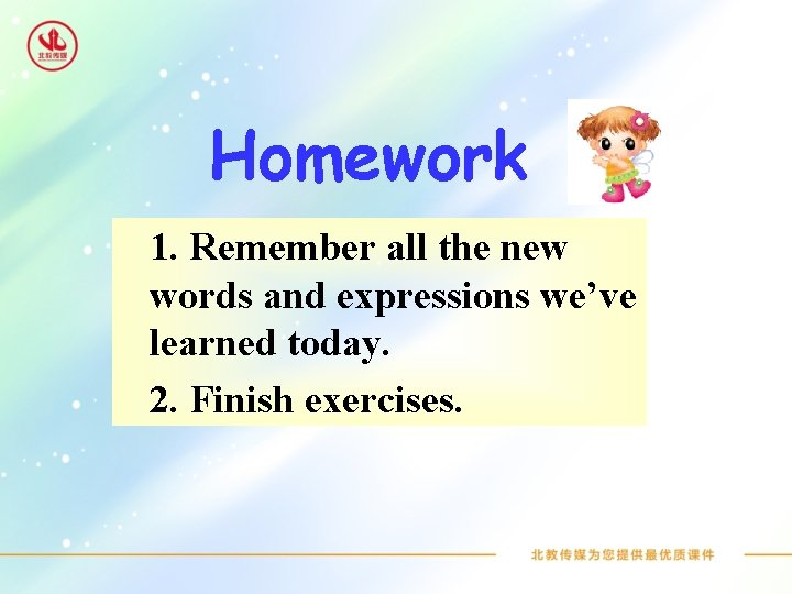 Homework 1. Remember all the new words and expressions we've learned today. 2. Finish