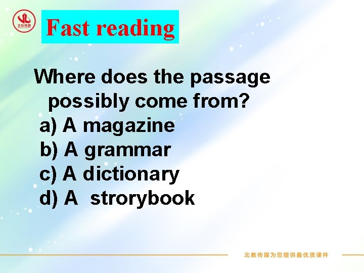 Fast reading Where does the passage possibly come from? a) A magazine b) A