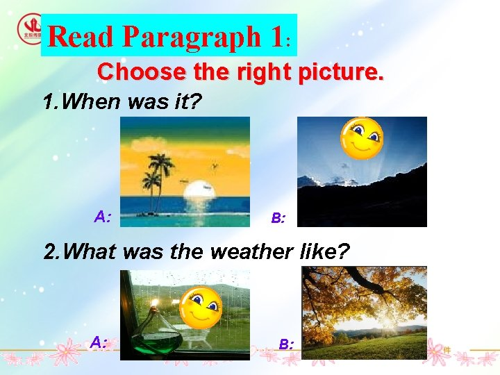 Read Paragraph 1: Choose the right picture. 1. When was it? A: B: 2.